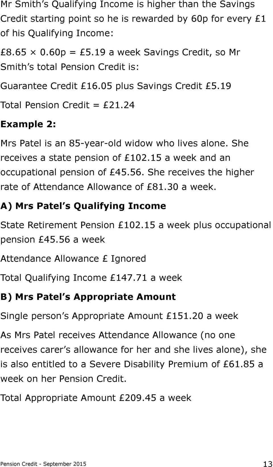 24 Example 2: Mrs Patel is an 85-year-old widow who lives alone. She receives a state pension of 102.15 a week and an occupational pension of 45.56.