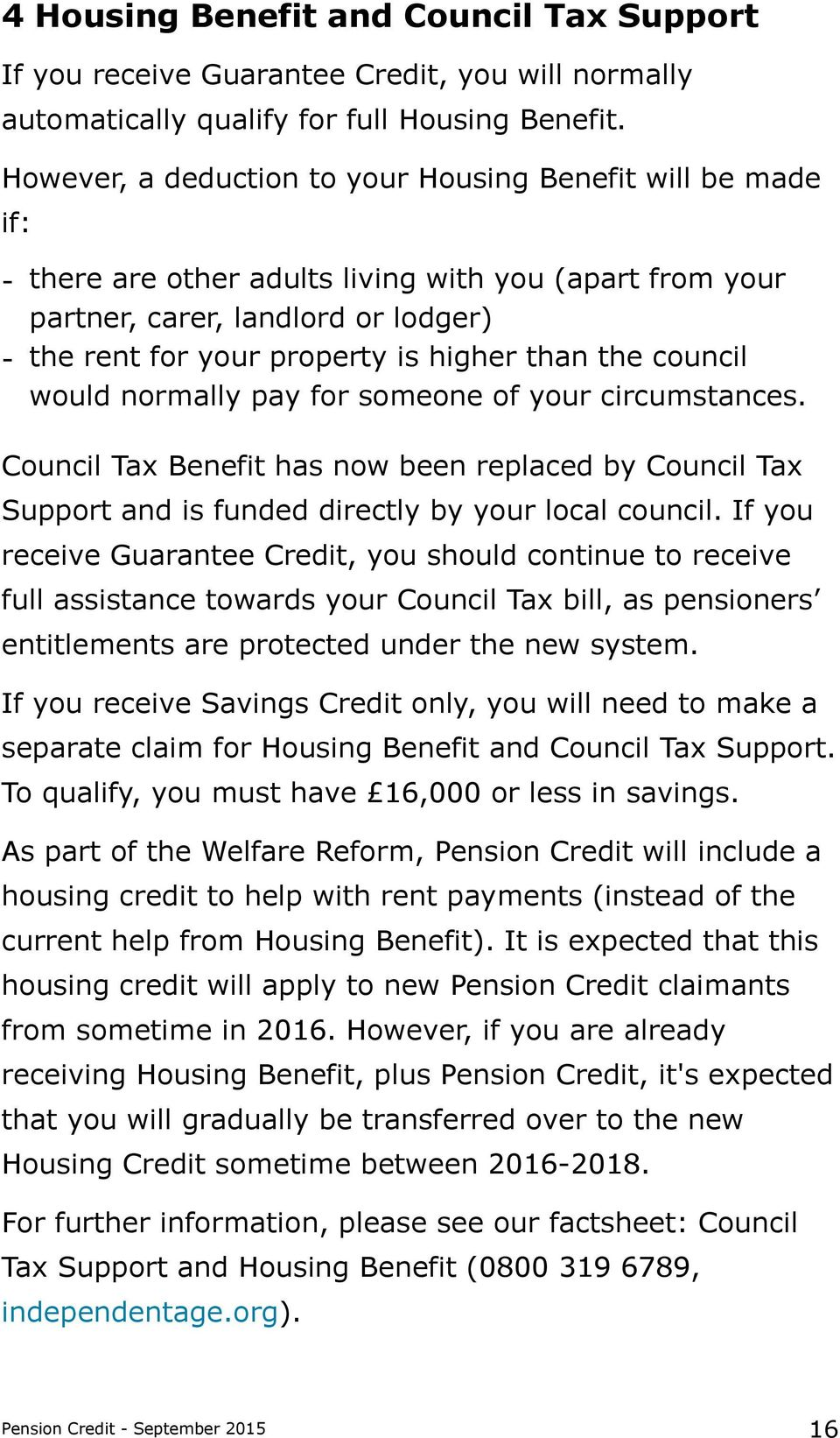 the council would normally pay for someone of your circumstances. Council Tax Benefit has now been replaced by Council Tax Support and is funded directly by your local council.