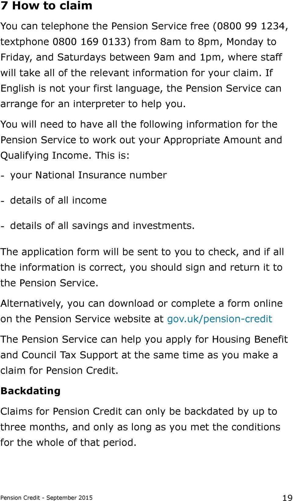 You will need to have all the following information for the Pension Service to work out your Appropriate Amount and Qualifying Income.