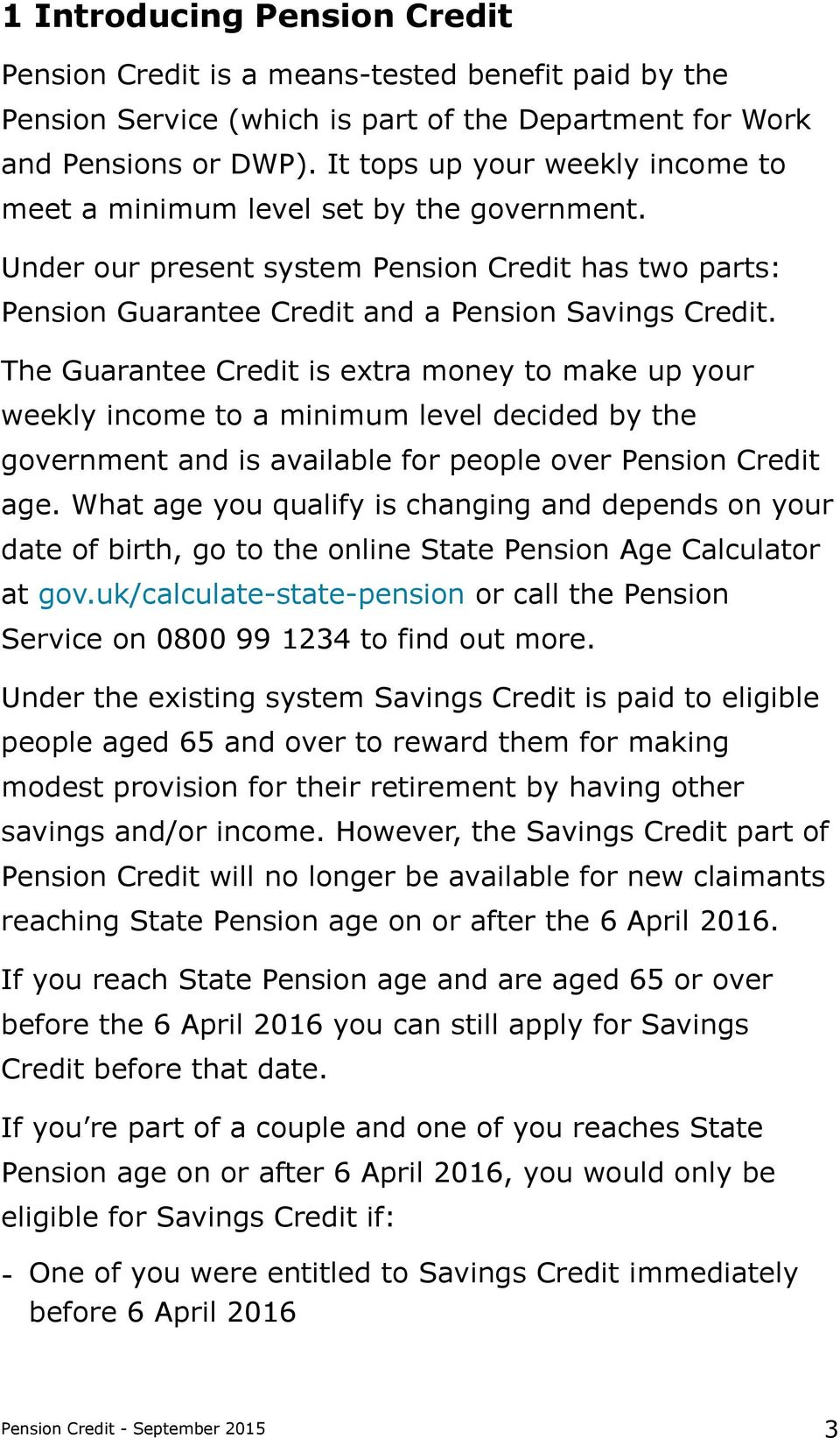 The Guarantee Credit is extra money to make up your weekly income to a minimum level decided by the government and is available for people over Pension Credit age.