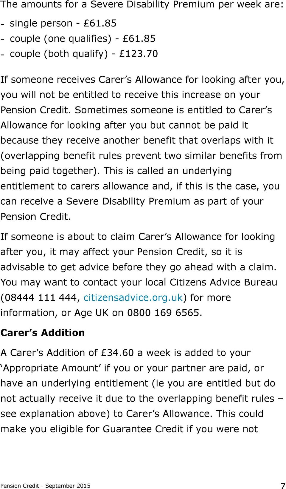 Sometimes someone is entitled to Carer s Allowance for looking after you but cannot be paid it because they receive another benefit that overlaps with it (overlapping benefit rules prevent two
