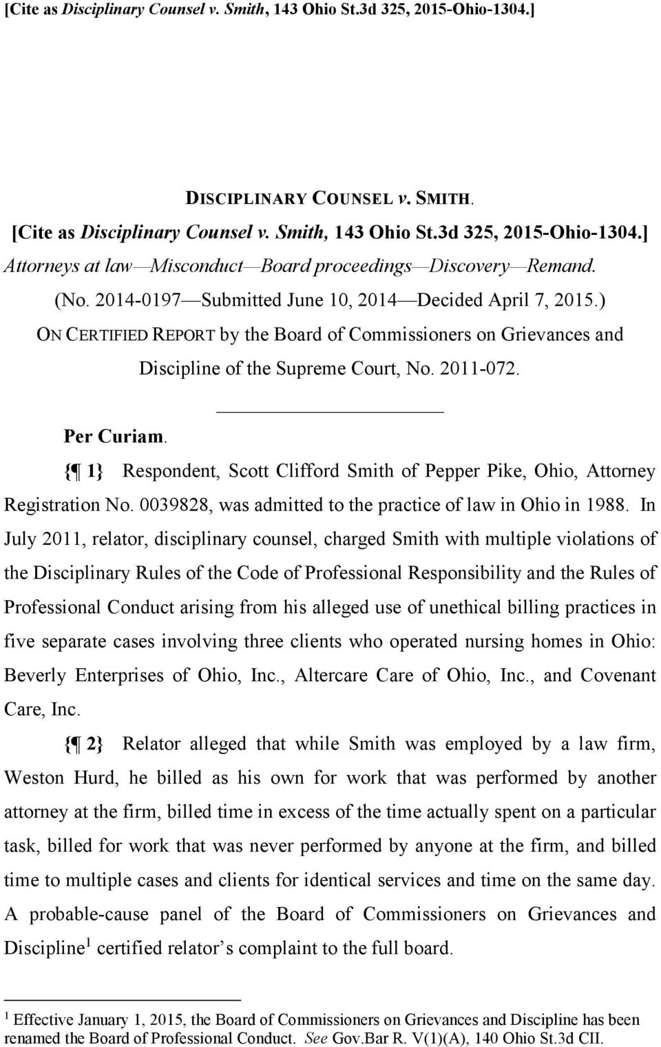 { 1} Respondent, Scott Clifford Smith of Pepper Pike, Ohio, Attorney Registration No. 0039828, was admitted to the practice of law in Ohio in 1988.