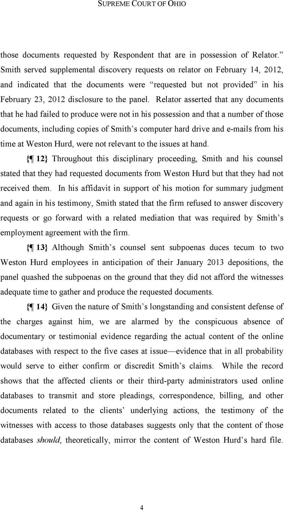 Relator asserted that any documents that he had failed to produce were not in his possession and that a number of those documents, including copies of Smith s computer hard drive and e-mails from his