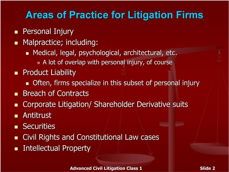 A lot of overlap with personal injury, of course Product Liability Often, firms specialize in this subset of