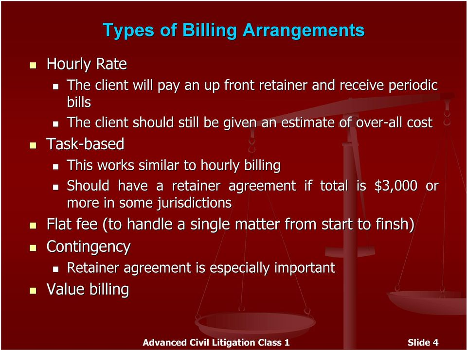a retainer agreement if total is $3,000 or more in some jurisdictions Flat fee (to handle a single matter from start