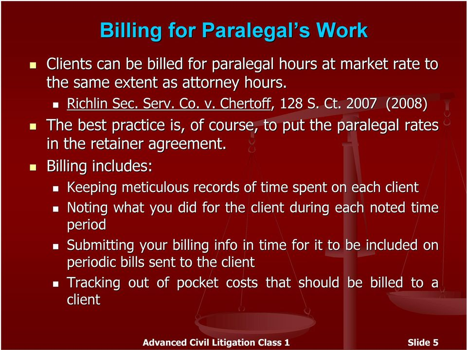 Billing includes: Keeping meticulous records of time spent on each client Noting what you did for the client during each noted time period Submitting