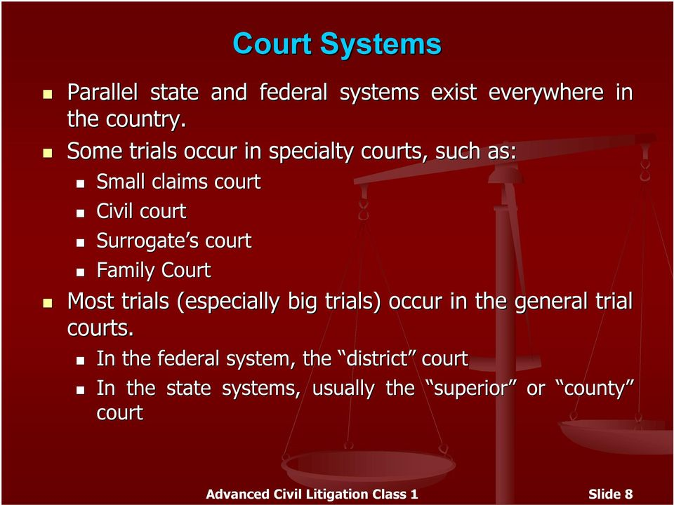 Court Most trials (especially big trials) occur in the general trial courts.