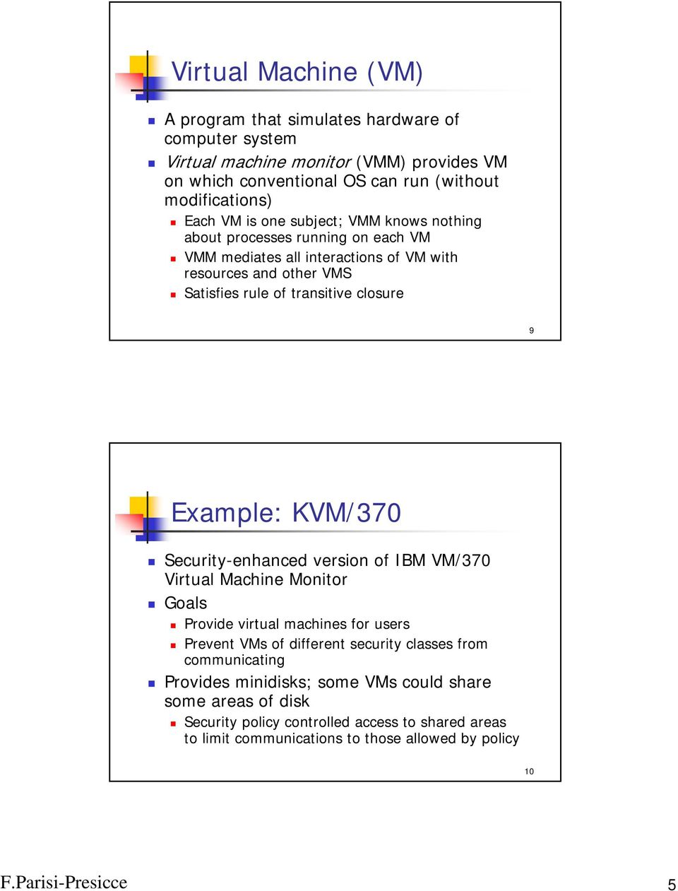 closure 9 Example: KVM/370 Security-enhanced version of IBM VM/370 Virtual Machine Monitor Goals Provide virtual machines for users Prevent VMs of different security classes