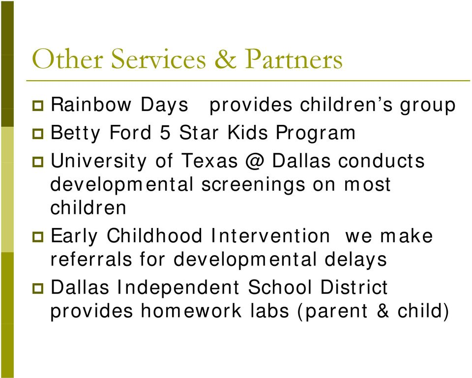 on most children Early Childhood Intervention we make referrals for
