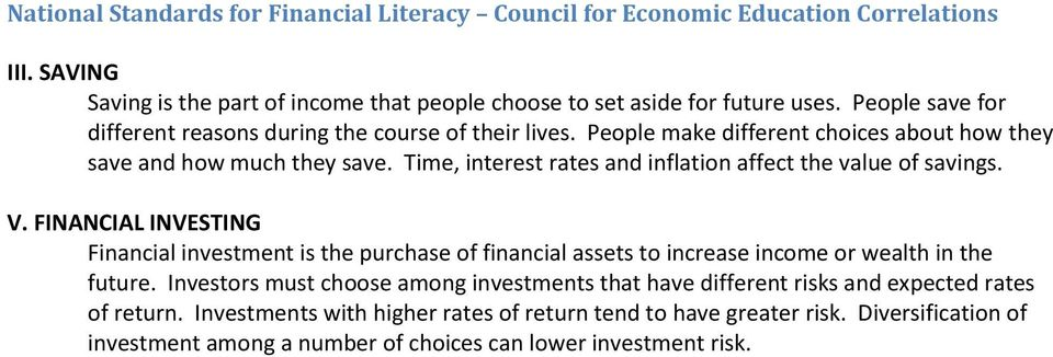 Time, interest rates and inflation affect the value of savings. V. FINANCIAL INVESTING Financial investment is the purchase of financial assets to increase income or wealth in the future.