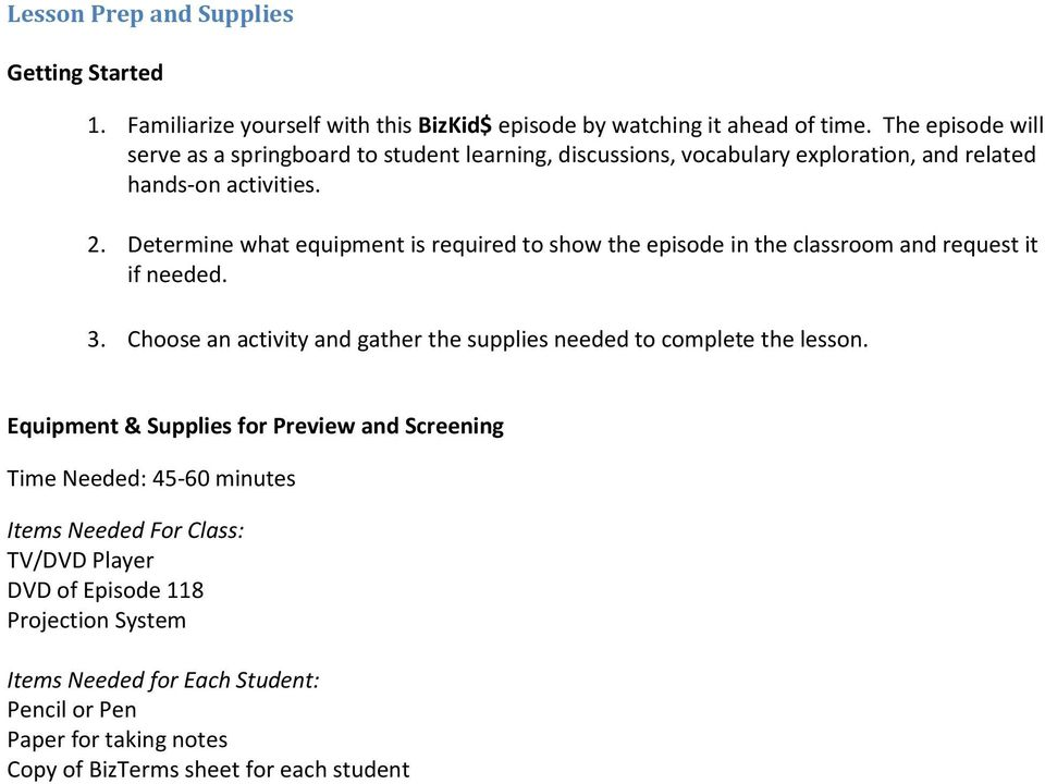 Determine what equipment is required to show the episode in the classroom and request it if needed. 3.