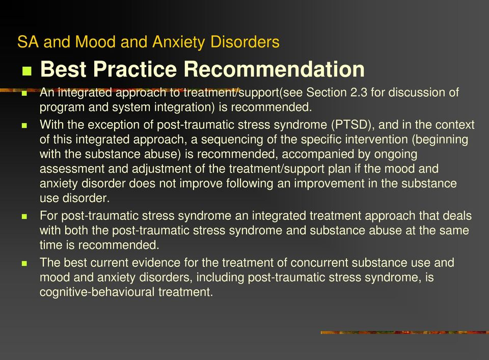 recommended, accompanied by ongoing assessment and adjustment of the treatment/support plan if the mood and anxiety disorder does not improve following an improvement in the substance use disorder.