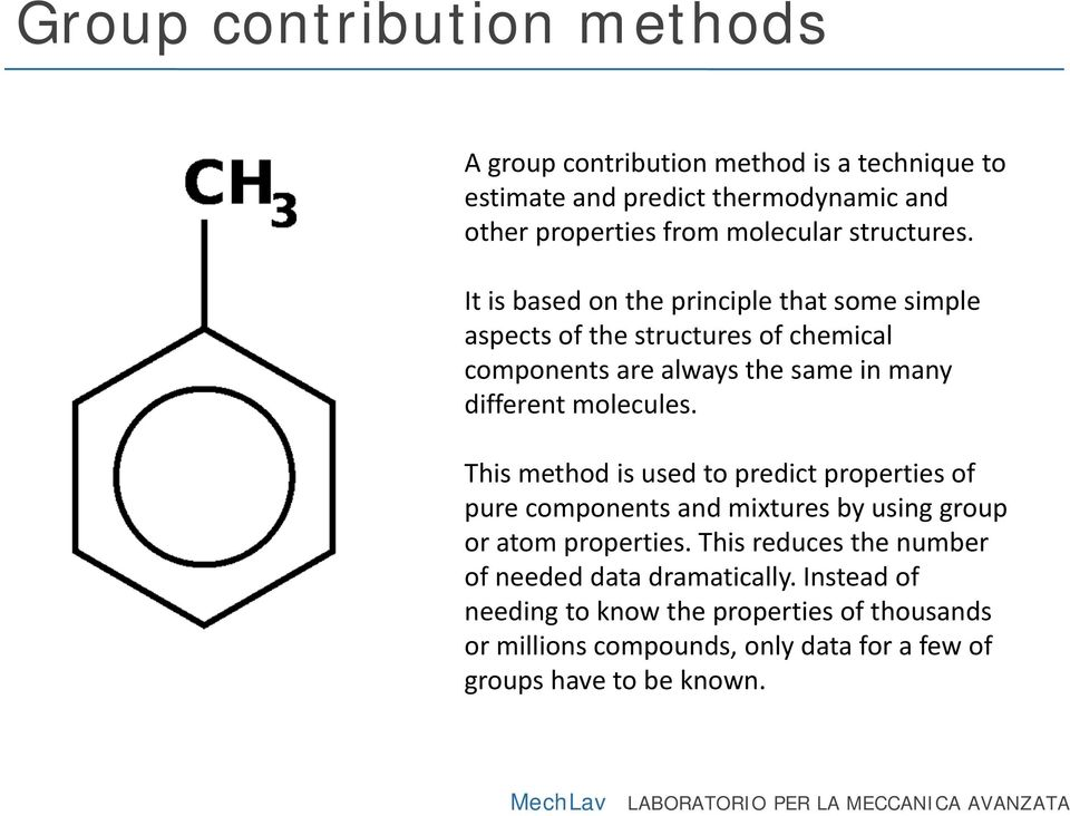 This method is used to predict properties of pure components and mixtures by using group or atom properties.