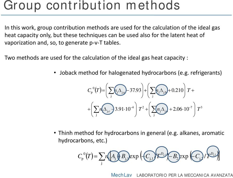 Two methods are used for the calculation of the ideal gas heat capacity : Joback method for halogenated hydrocarbons (e.g. refrigerants) 0 p + ( T) j = n Δ j j,c j n Δ j j,a 3.