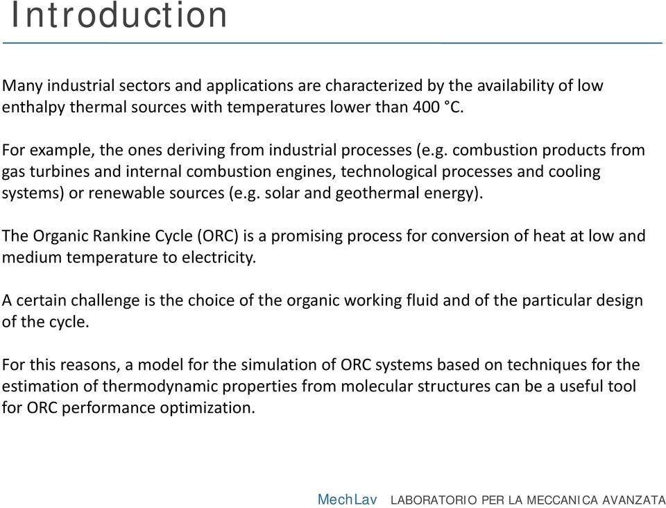 g. solar and geothermal energy). The Organic Rankine ycle (OR) is a promising process for conversion of heat at low and medium temperature to electricity.