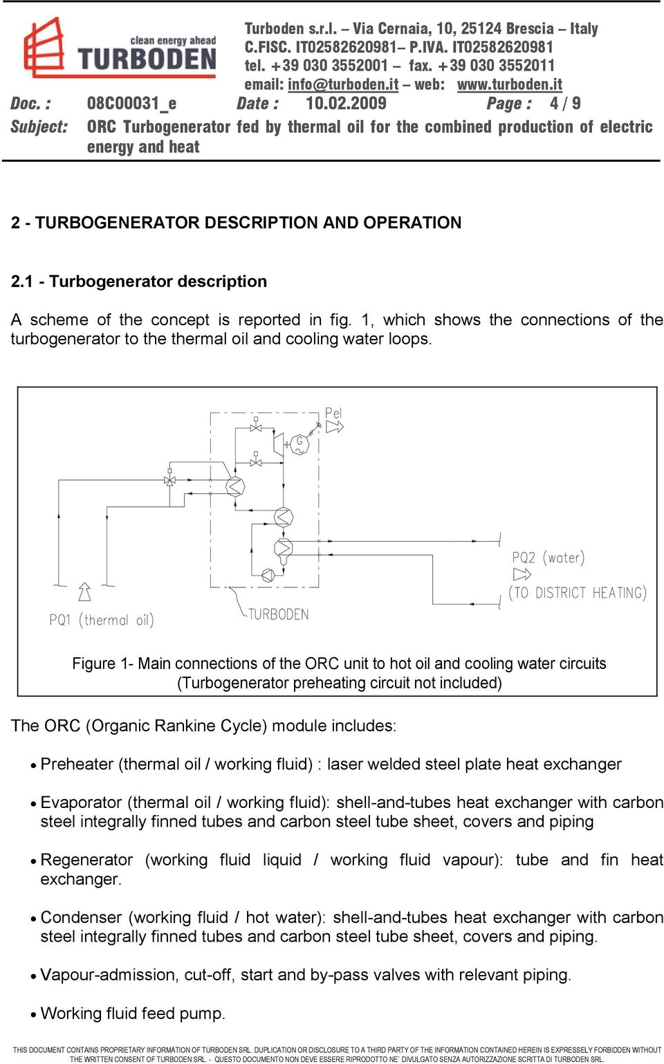 Figure 1- Main connections of the ORC unit to hot oil and cooling water circuits (Turbogenerator preheating circuit not included) The ORC (Organic Rankine Cycle) module includes: Preheater (thermal