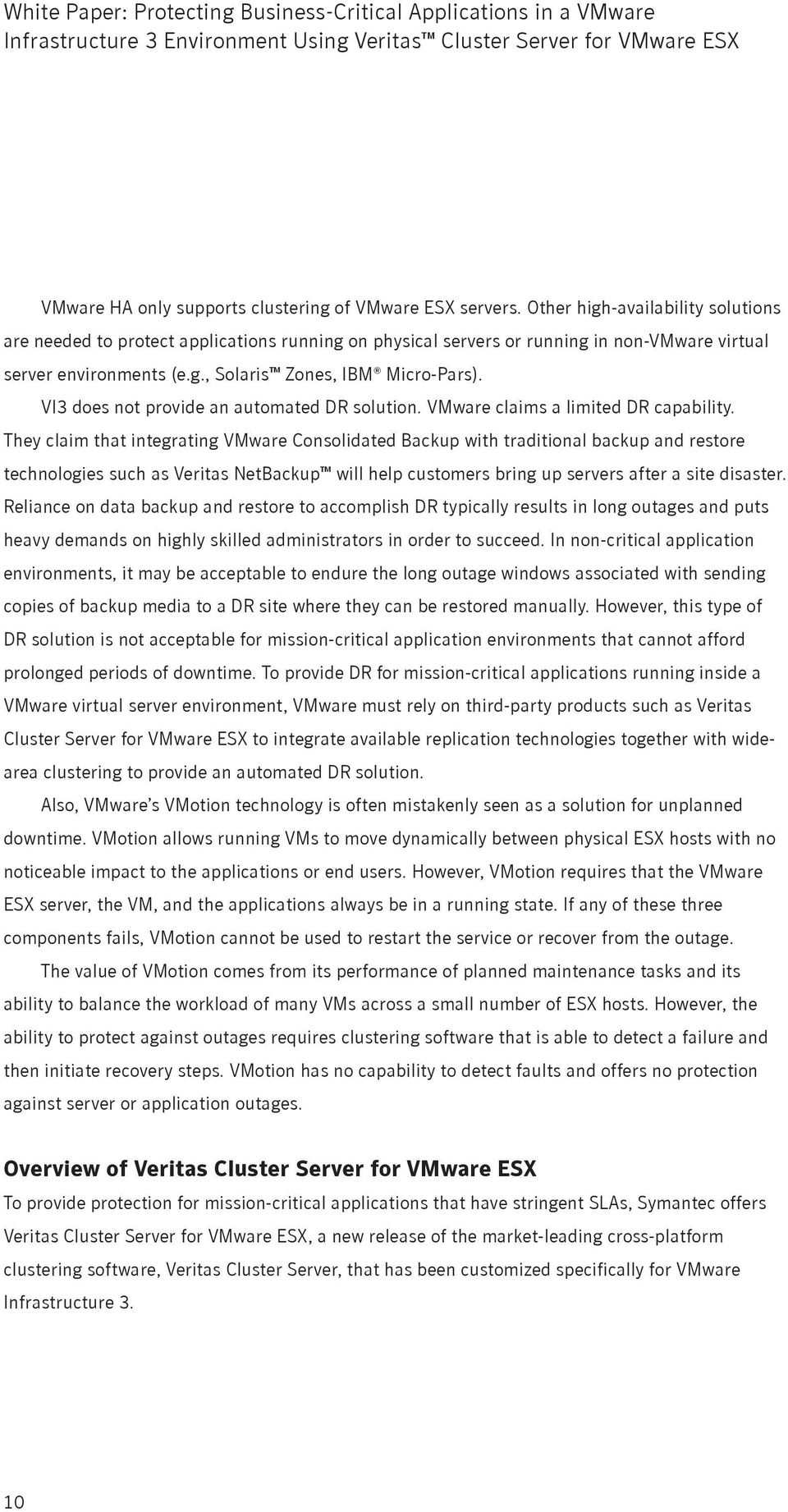 VI3 does not provide an automated DR solution. VMware claims a limited DR capability.