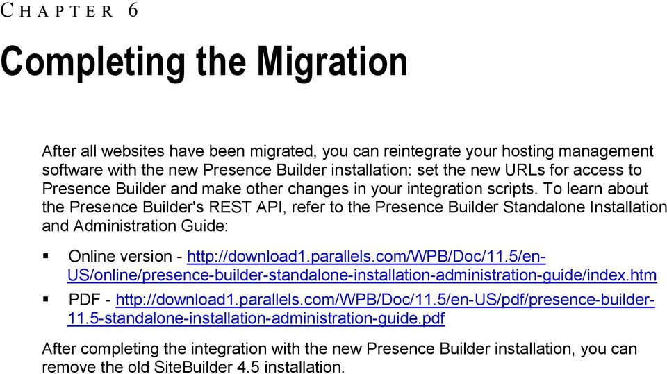 To learn about the Presence Builder's REST API, refer to the Presence Builder Standalone Installation and Administration Guide: Online version - http://download1.parallels.com/wpb/doc/11.