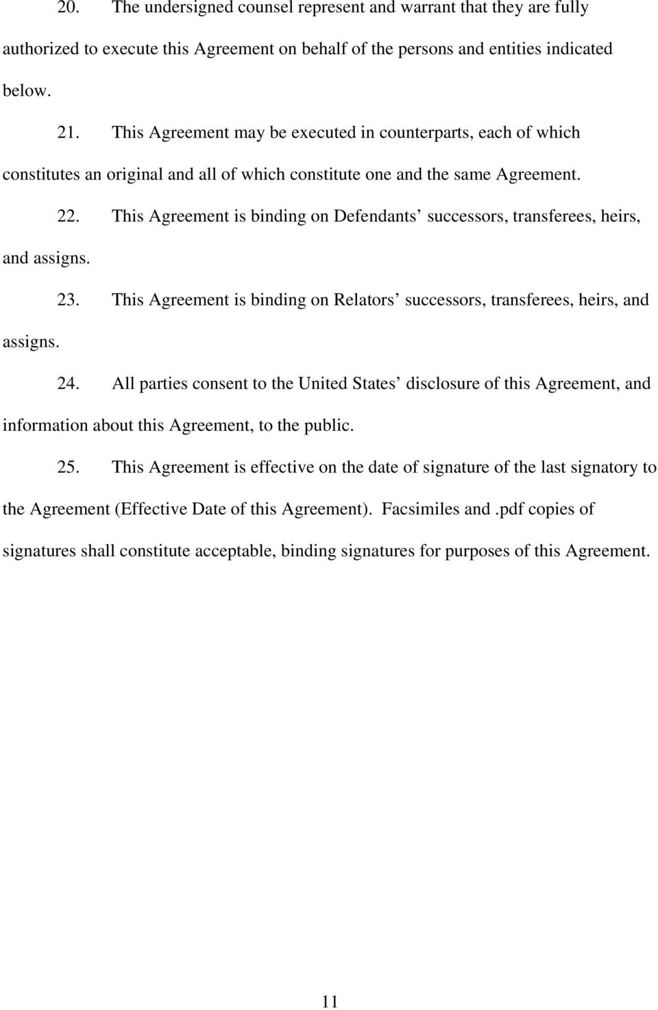 This Agreement is binding on Defendants successors, transferees, heirs, and assigns. 23. This Agreement is binding on Relators successors, transferees, heirs, and assigns. 24.