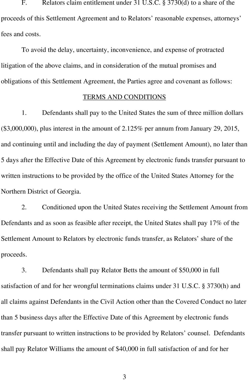 Parties agree and covenant as follows: TERMS AND CONDITIONS 1. Defendants shall pay to the United States the sum of three million dollars ($3,000,000), plus interest in the amount of 2.