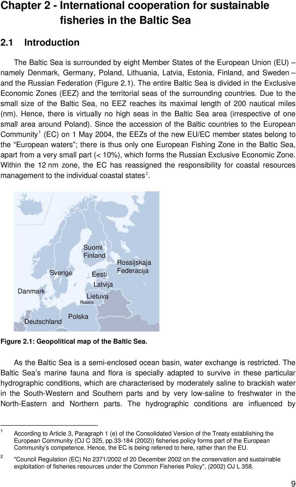 Federation (Figure 2.1). The entire Baltic Sea is divided in the Exclusive Economic Zones (EEZ) and the territorial seas of the surrounding countries.