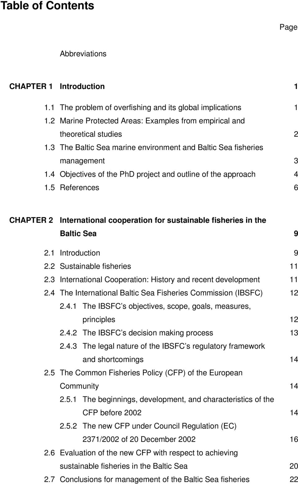 4 Objectives of the PhD project and outline of the approach 4 1.5 References 6 CHAPTER 2 International cooperation for sustainable fisheries in the Baltic Sea 9 2.1 Introduction 9 2.