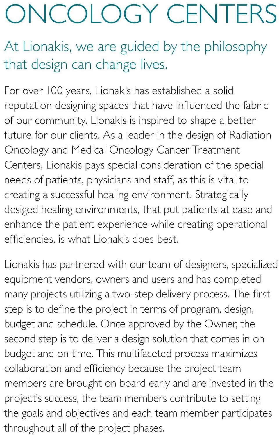 As a leader in the design of Radiation Oncology and Medical Oncology Cancer Treatment Centers, Lionakis pays special consideration of the special needs of patients, physicians and staff, as this is