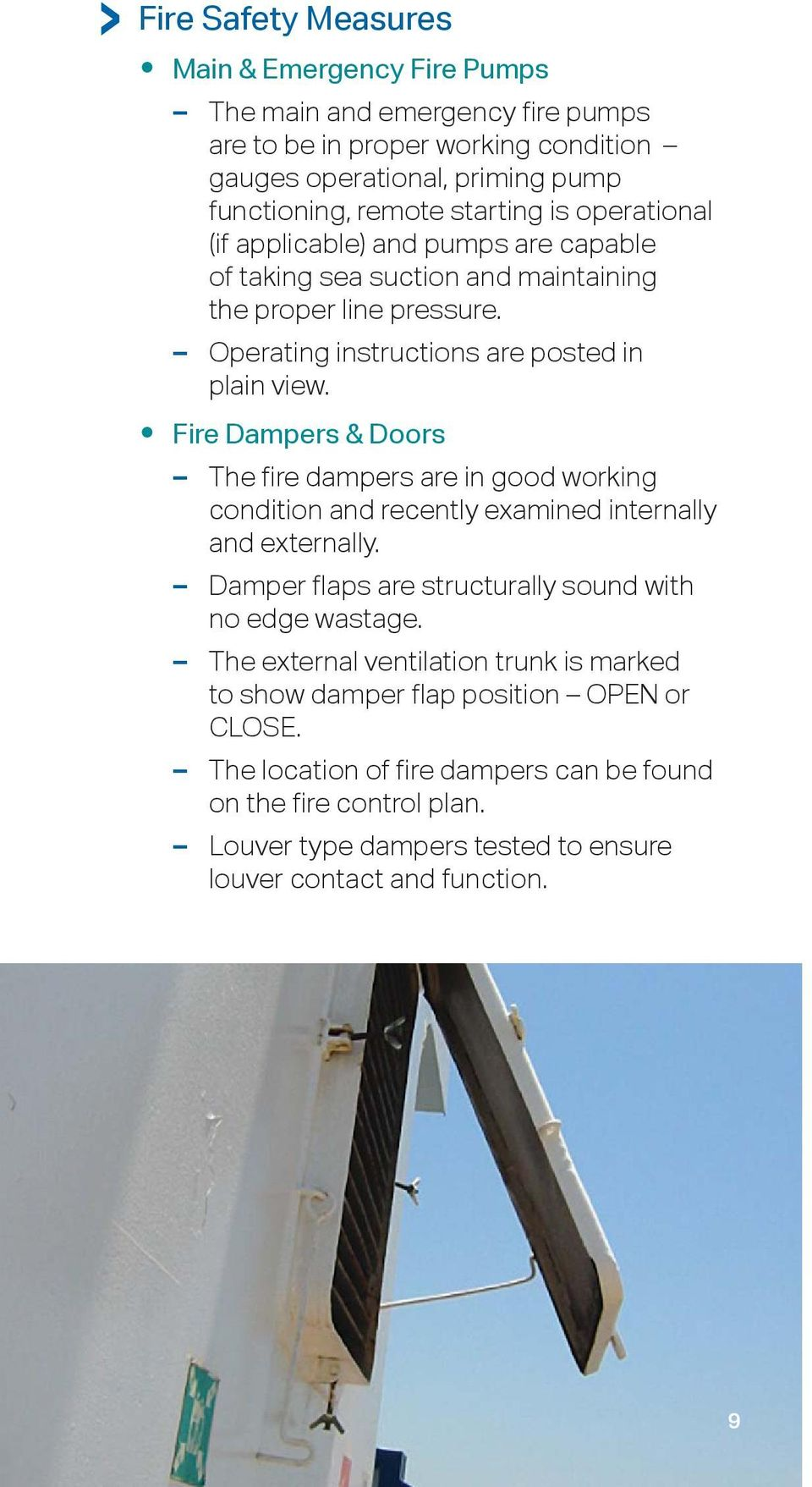 Fire Dampers & Doors The fire dampers are in good working condition and recently examined internally and externally. Damper flaps are structurally sound with no edge wastage.