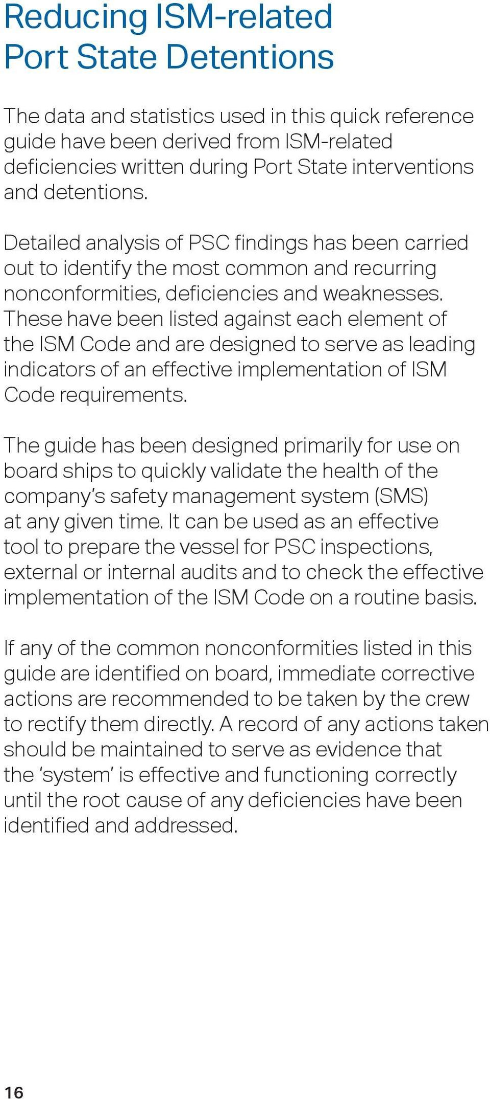 These have been listed against each element of the ISM Code and are designed to serve as leading indicators of an effective implementation of ISM Code requirements.