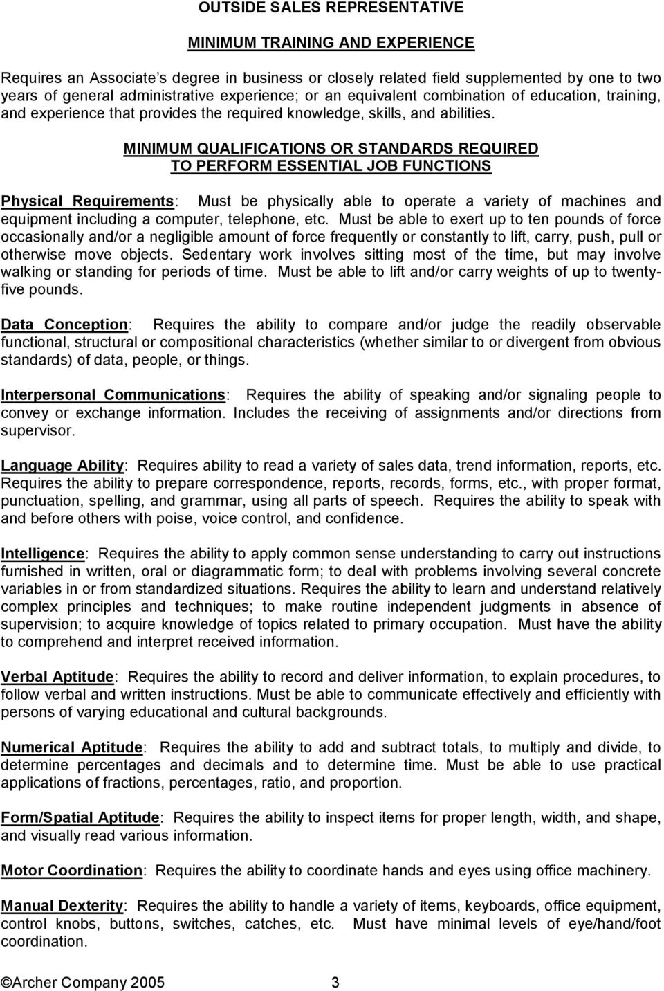 MINIMUM QUALIFICATIONS OR STANDARDS REQUIRED TO PERFORM ESSENTIAL JOB FUNCTIONS Physical Requirements: Must be physically able to operate a variety of machines and equipment including a computer,