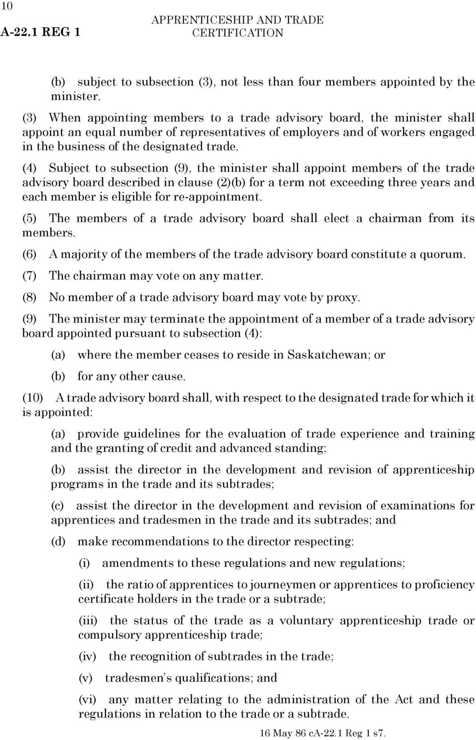 (4) Subject to subsection (9), the minister shall appoint members of the trade advisory board described in clause (2)(b) for a term not exceeding three years and each member is eligible for