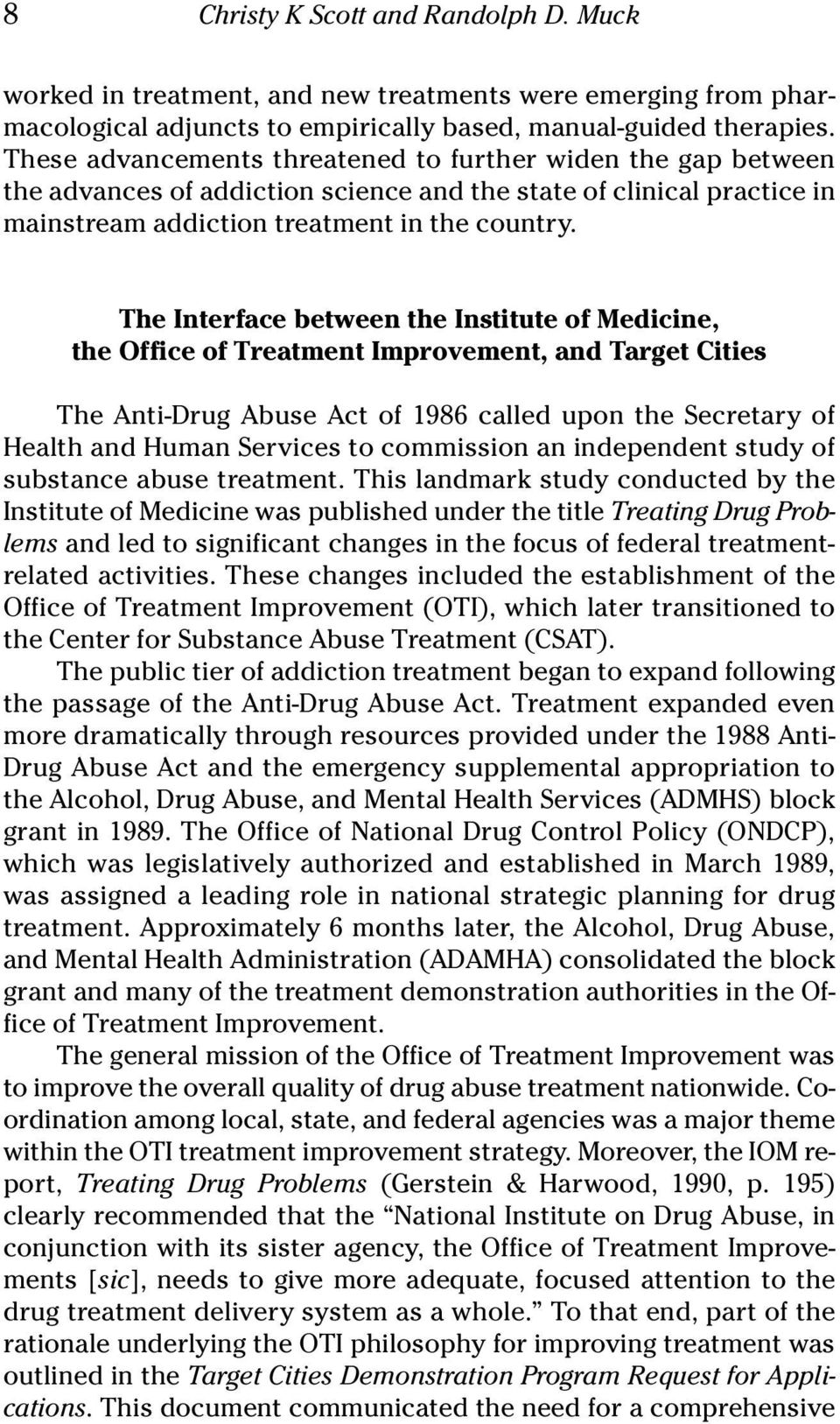 The Interface between the Institute of Medicine, the Office of Treatment Improvement, and Target Cities The Anti-Drug Abuse Act of 1986 called upon the Secretary of Health and Human Services to