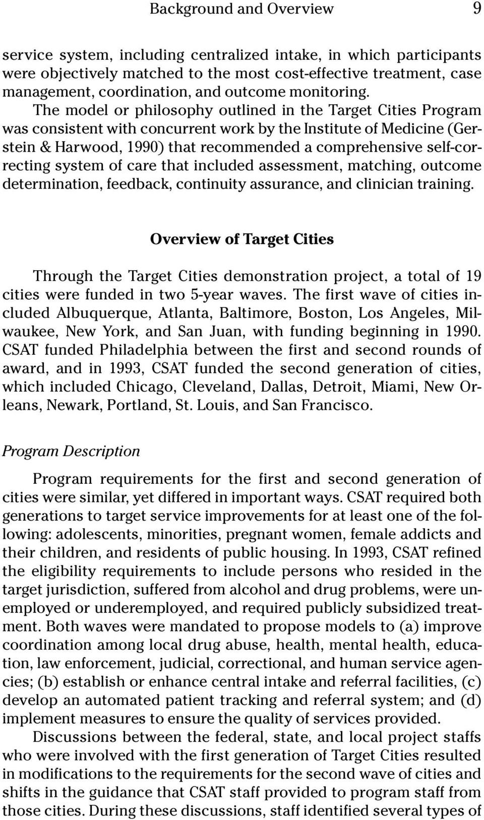 The model or philosophy outlined in the Target Cities Program was consistent with concurrent work by the Institute of Medicine (Gerstein & Harwood, 1990) that recommended a comprehensive