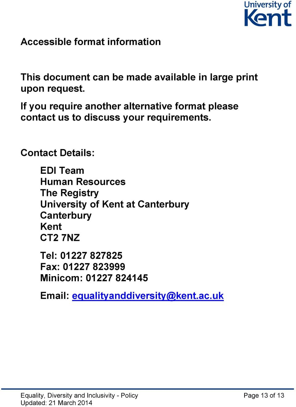 Contact Details: EDI Team Human Resources The Registry University of Kent at Canterbury Canterbury Kent CT2 7NZ
