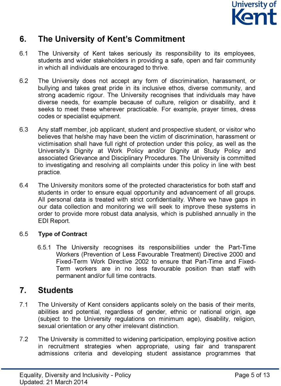 thrive. 6.2 The University does not accept any form of discrimination, harassment, or bullying and takes great pride in its inclusive ethos, diverse community, and strong academic rigour.