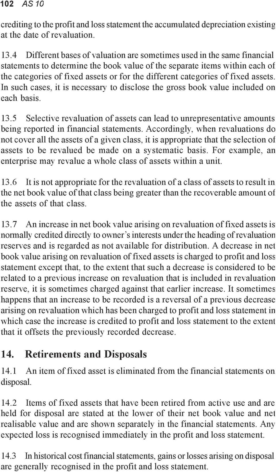 categories of fixed assets. In such cases, it is necessary to disclose the gross book value included on each basis. 13.