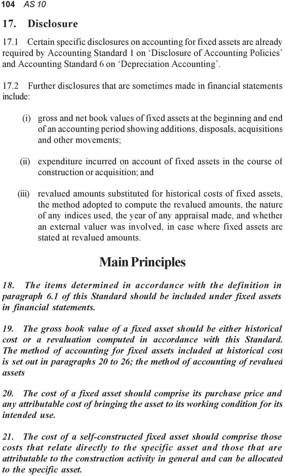 17.2 Further disclosures that are sometimes made in financial statements include: (i) gross and net book values of fixed assets at the beginning and end of an accounting period showing additions,