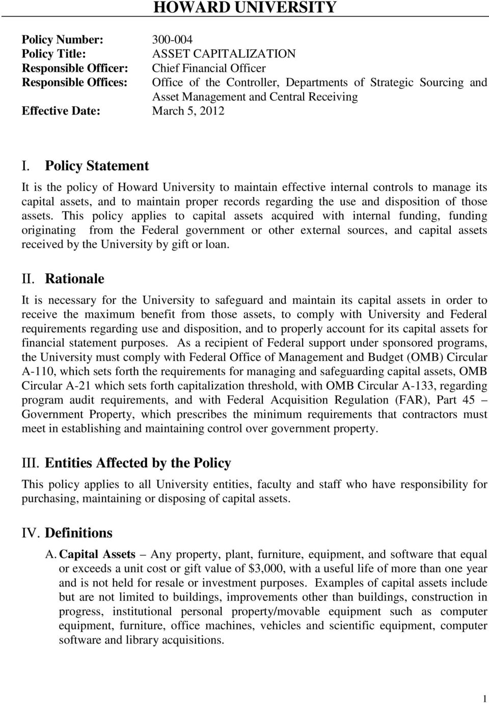 Policy Statement It is the policy of Howard University to maintain effective internal controls to manage its capital assets, and to maintain proper records regarding the use and disposition of those