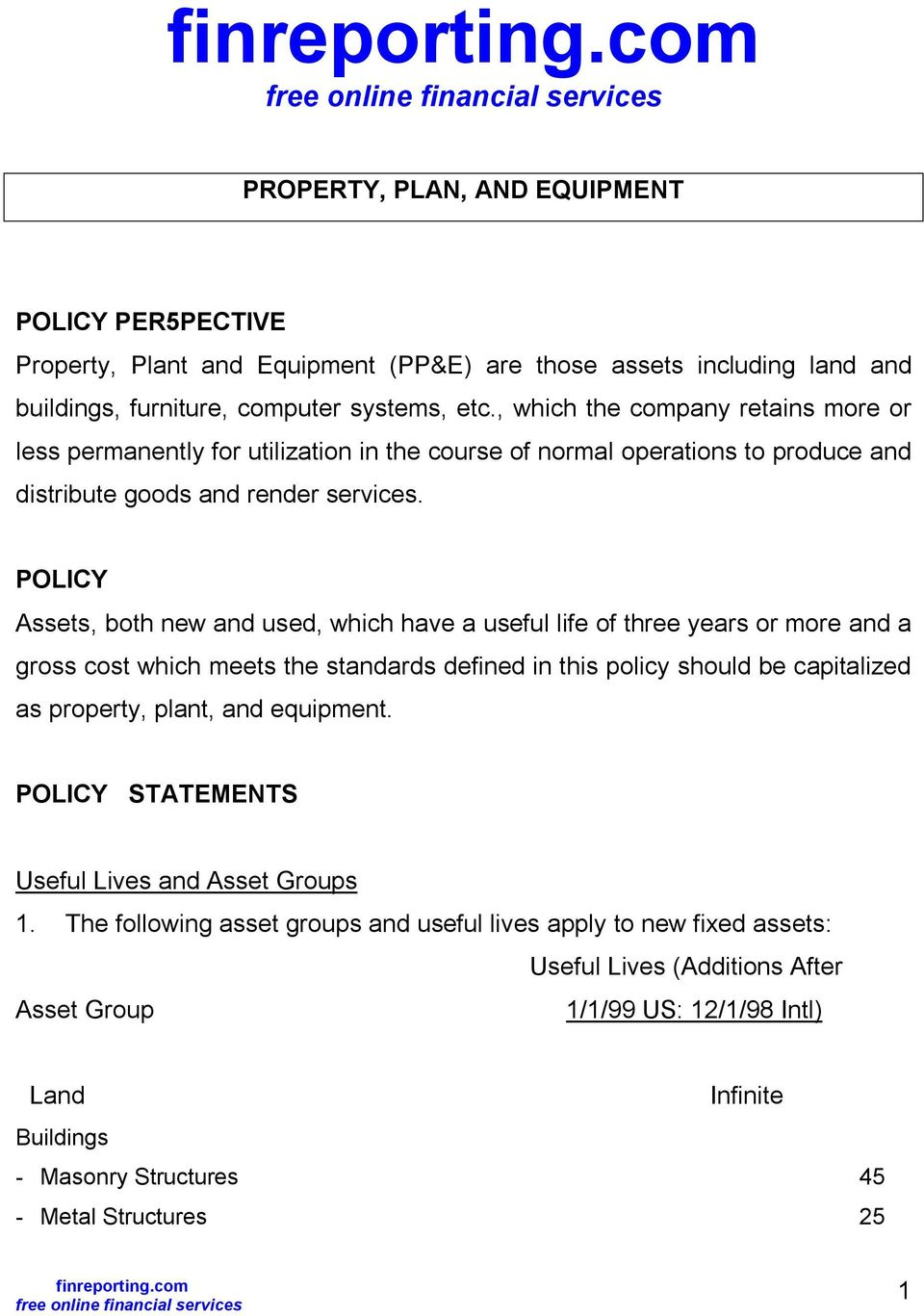 POLICY Assets, both new and used, which have a useful life of three years or more and a gross cost which meets the standards defined in this policy should be capitalized as property, plant, and