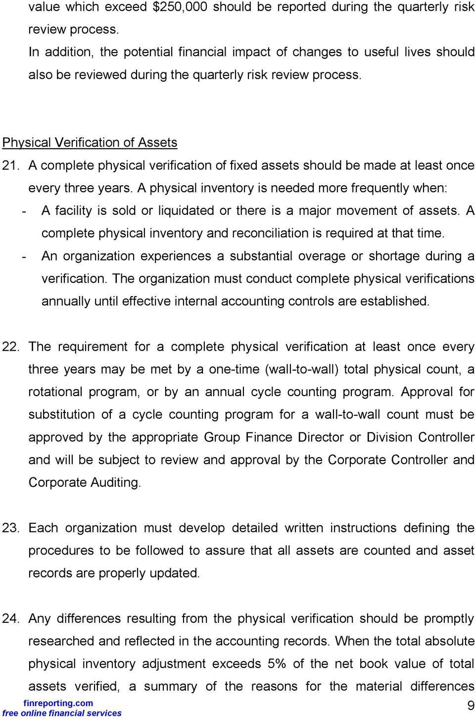 A complete physical verification of fixed assets should be made at least once every three years.