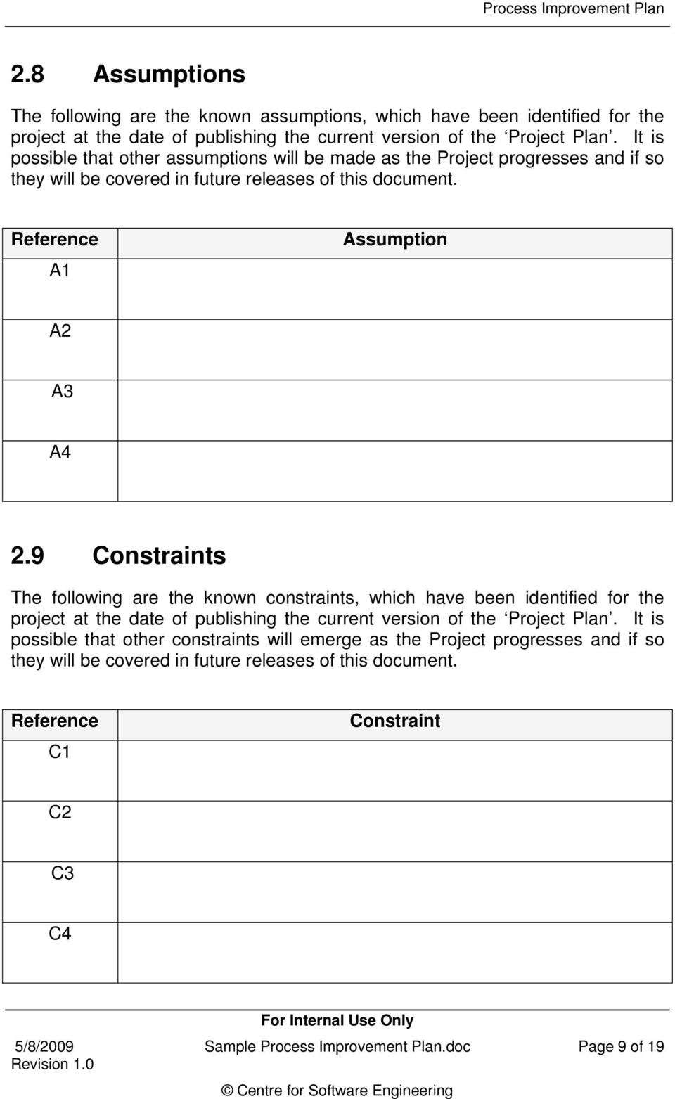 9 Constraints The following are the known constraints, which have been identified for the project at the date of publishing the current version of the Project Plan.