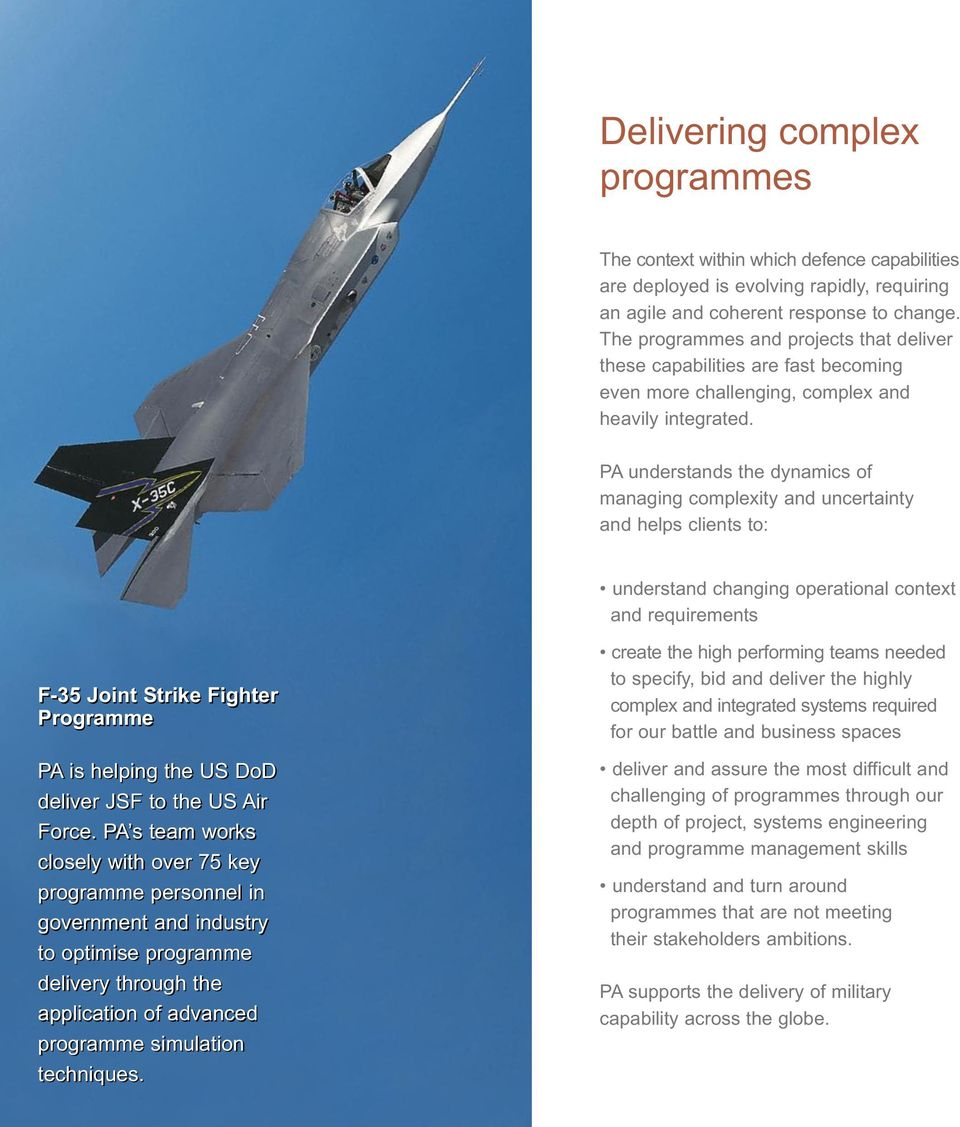 PA understands the dynamics of managing complexity and uncertainty and helps clients to: understand changing operational context and requirements F-35 Joint Strike Fighter Programme PA is helping the