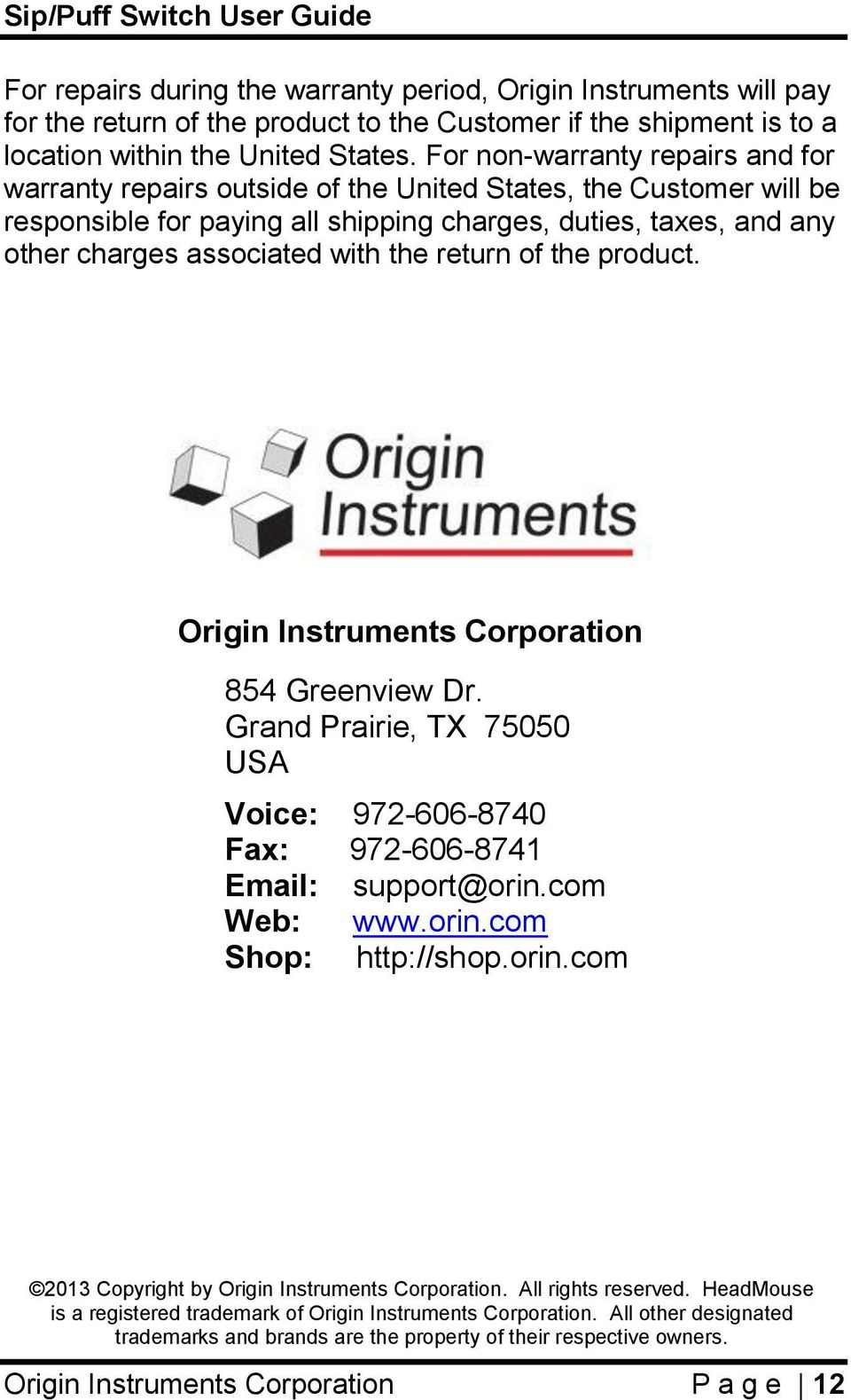 the return of the product. Origin Instruments Corporation 854 Greenview Dr. Grand Prairie, TX 75050 USA Voice: 972-606-8740 Fax: 972-606-8741 Email: support@orin.com Web: www.orin.com Shop: http://shop.