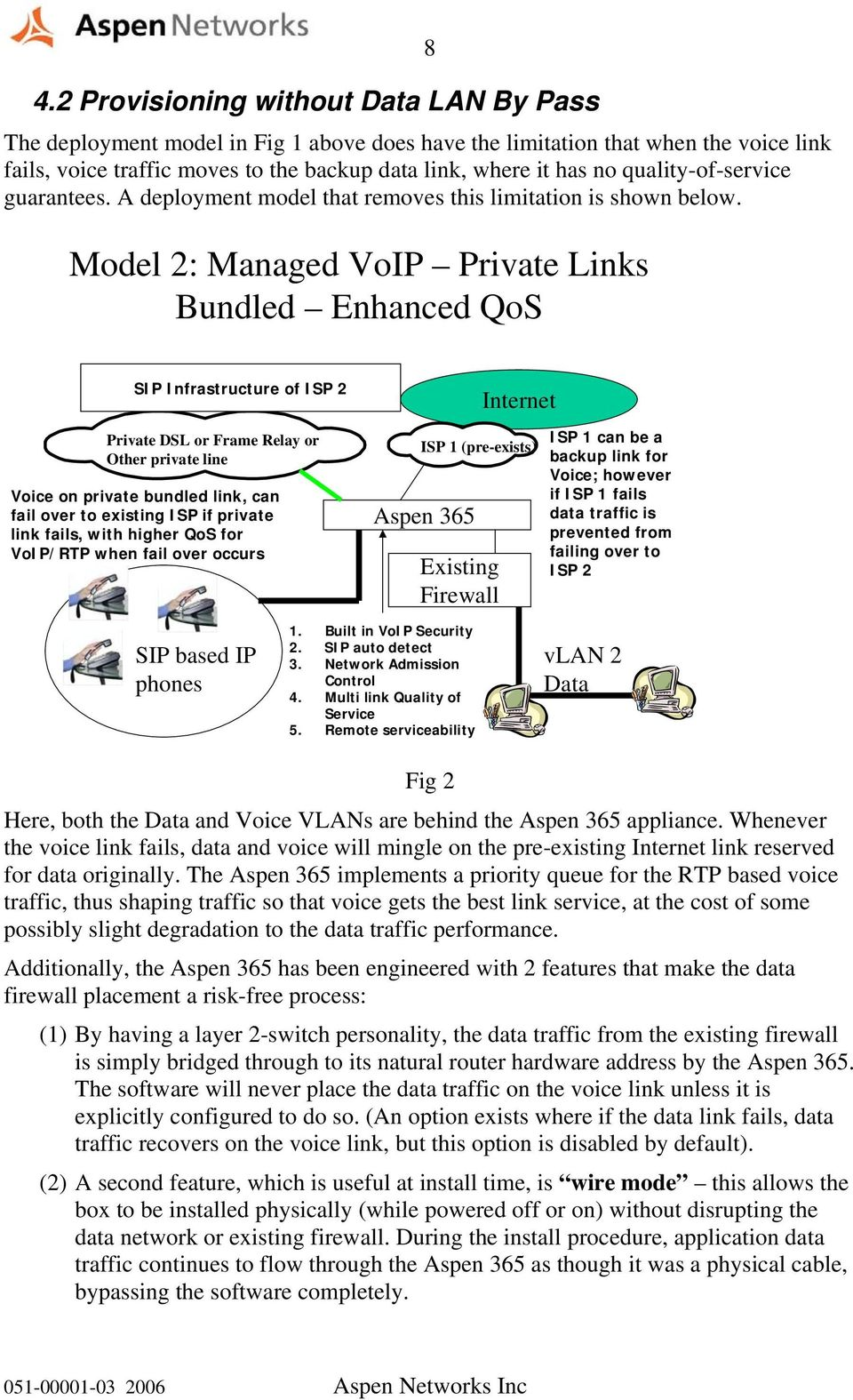 Model 2: Managed VoIP Private Links Bundled Enhanced QoS 8 SIP Infrastructure of ISP 2 Internet Private DSL or Frame Relay or Other private line Voice on private bundled link, can fail over to