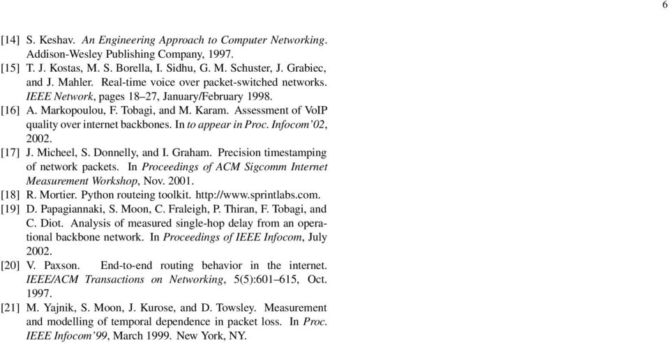 In to appear in Proc. Infocom 02, 2002. [17] J. Micheel, S. Donnelly, and I. Graham. Precision timestamping of network packets. In Proceedings of ACM Sigcomm Internet Measurement Workshop, Nov. 2001.