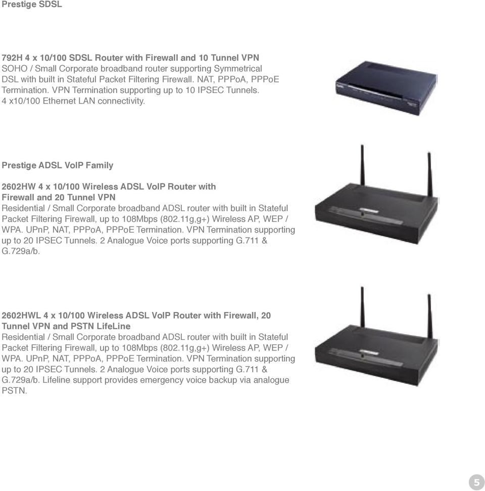 Prestige ADSL VoIP Family 2602HW 4 x 10/100 Wireless ADSL VoIP Router with Firewall and 20 Tunnel VPN Residential / Small Corporate broadband ADSL router with built in Stateful Packet Filtering