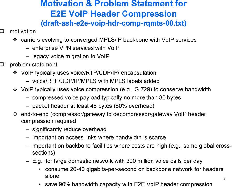 encapsulation voice/rtp/udp/ip/mpls with MPLS labels added VoIP typically uses voice compression (e.g., G.