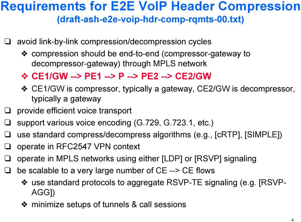 CE1/GW is compressor, typically a gateway, CE2/GW is decompressor, typically a gateway provide efficient voice transport support various voice encoding (G.729, G.723.1, etc.