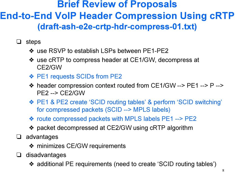 context routed from CE1/GW --> PE1 --> P --> PE2 --> CE2/GW PE1 & PE2 create SCID routing tables & perform SCID switching for compressed packets (SCID --> MPLS
