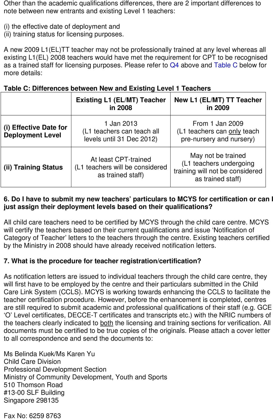 A new 2009 L1(EL)TT teacher may not be professionally trained at any level whereas all existing L1(EL) 2008 teachers would have met the requirement for CPT to be recognised as a trained staff for